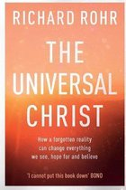 The Universal Christ : How a Forgotten Reality Can Change Everything We See, Hope For, and Believe