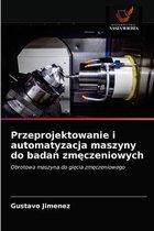 Przeprojektowanie i automatyzacja maszyny do badań zmęczeniowych