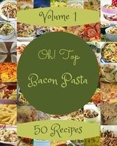 Oh! Top 50 Bacon Pasta Recipes Volume 1