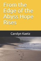 From the Edge of the Abyss Hope Rises