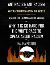 Antiracist: Antiracism: Why Racism Prevails In The World: A Guide To Talking About Racism