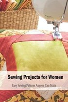 Sewing Projects for Women: Easy Sewing Patterns Anyone Can Make
