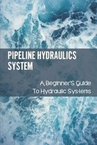 Pipeline Hydraulics System: A Beginner'S Guide To Hydraulic Systems