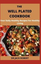 The Well Plated Cookbook: Your Daily Healthy Recipes For Healthy Living