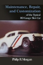 Maintenance, Repair, and Customization of the Typical HO Gauge Slot-Car