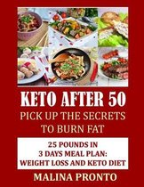 Keto After 50: Pick Up The Secrets To Burn Fat: 25 Pounds In 3 Days Meal Plan