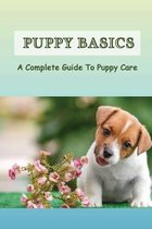 Puppy Basics: A Complete Guide To Puppy Care