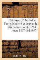 Catalogue d'objets d'art, d'ameublement et de grande decoration des XVIe, XVIIe et XVIIIe siecles