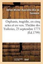 Orphanis, tragedie, en cinq actes et en vers. Theatre des Tuileries, 25 septembre 1773