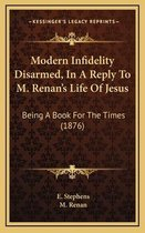 Modern Infidelity Disarmed, in a Reply to M. Renan's Life of Jesus