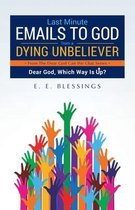 Last Minute Emails to God from a Dying Unbeliever