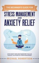 The Beginner's Guide for Stress Management and Anxiety Relief