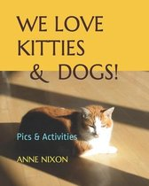 We Love Kitties & Dogs!