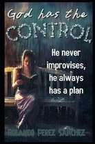 God has the CONTROL: He never improvises, he always has a plan