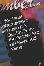 You Must Remember These A-Z Quotes From the Golden Era of Hollywood Films