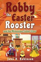 Robby the Easter Rooster and The Miraculous Easter Crow