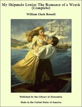 My Shipmate Louise: The Romance of a Wreck (Complete)
