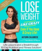 Lose Weight Like Crazy Even If You Have a Crazy Life!