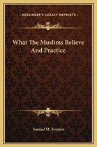 What the Muslims Believe and Practice
