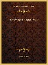 The Song of Higher-Water the Song of Higher-Water