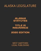 Alaska Statutes Title 21 Insurance 2020 Edition