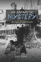 An Antarctic Mystery: ( illustrated ) The Complete Original Classic Novel, Unabridged Classic Edition