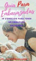 Guía Para Embarazadas: 19 Consejos Para Tener Un Embarazo Saludable