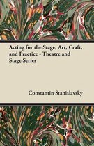Acting for the Stage, Art, Craft, and Practice - Theatre and Stage Series