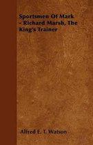 Sportsmen Of Mark - Richard Marsh, The King's Trainer