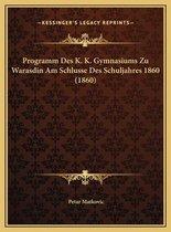 Programm Des K. K. Gymnasiums Zu Warasdin Am Schlusse Des Schuljahres 1860 (1860)