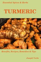 Essential Spices and Herbs: Turmeric: The Anti-cancer, Anti-inflammatory, and Antioxidant Spice