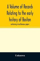 A Volume of records relating to the early history of Boston