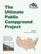 The Ultimate Public Campground Project: Volume 7 - Montana, North Dakota