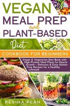 VEGAN MEAL PREP and PLANT-BASED DIET COOKBOOK FOR BEGINNERS