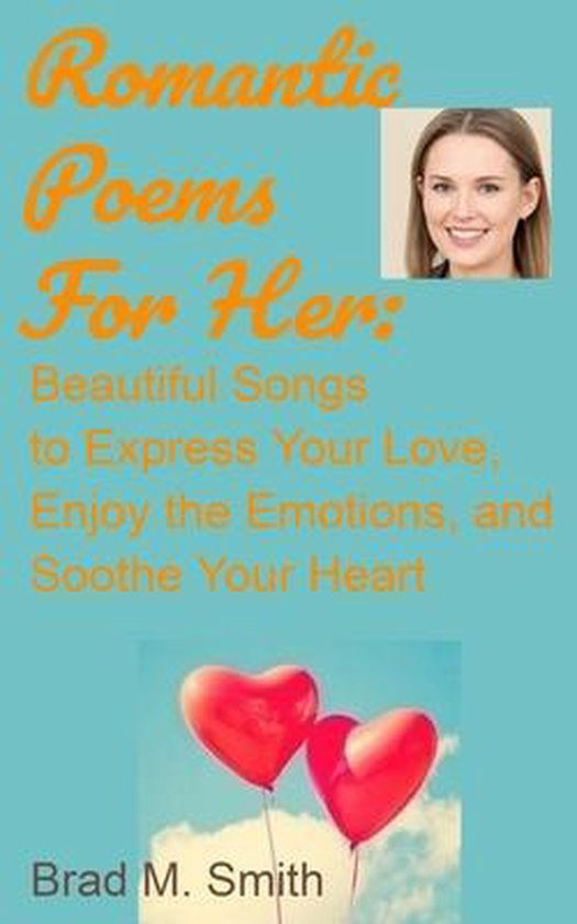 Romantic Poems for Her: Beautiful Songs to Express Your Love, Enjoy the Emotions, and Soothe Your Heart