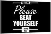 Dibond – Tekst: 'Welcome, Please seat yourself, thank you'– 150x100cm Foto op Aluminium (Met Ophangsysteem)