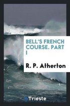 Bell's French Course. Part I