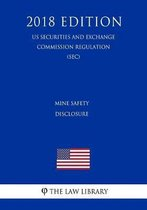 Mine Safety Disclosure (Us Securities and Exchange Commission Regulation) (Sec) (2018 Edition)