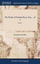 The Works of Nicholas Rowe, Esq; ... of 2; Volume 1