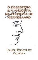 O Desespero & a Angustia Na Filosofia de Kierkeggard