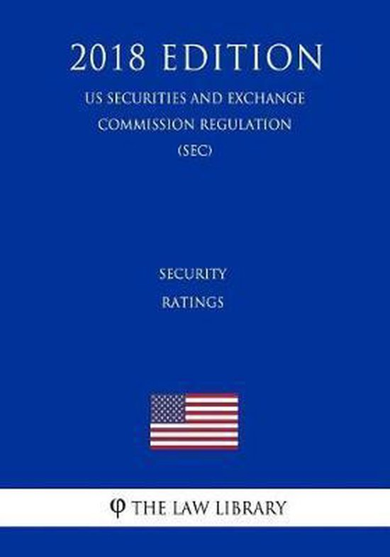 Security Ratings (Us Securities and Exchange Commission Regulation) (Sec) (2018 Edition)