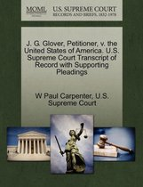 J. G. Glover, Petitioner, V. the United States of America. U.S. Supreme Court Transcript of Record with Supporting Pleadings