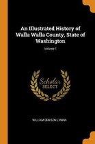 An Illustrated History of Walla Walla County, State of Washington; Volume 1