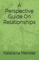 A Perspective Guide on Relationships