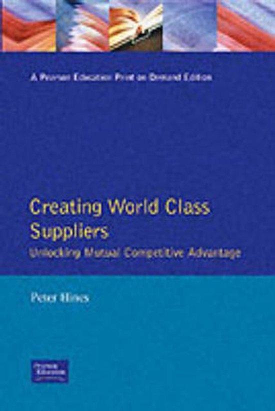 Creating World Class Suppliers Unlocking Mutual Competitive Advantage