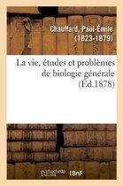 La Vie, tudes Et Probl mes de Biologie G n rale