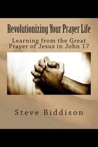 Revolutionizing Your Prayer Life