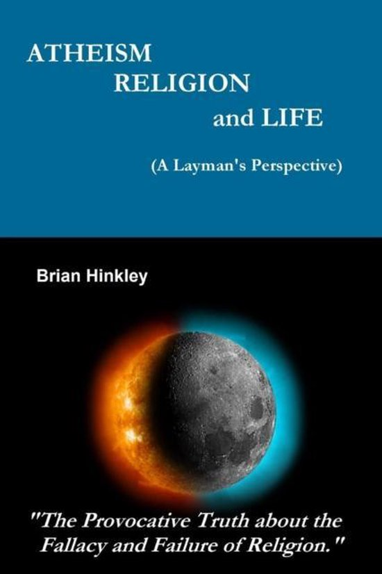 Atheism Religion and Life (A Layman's Perspective)