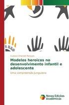 Modelos Heroicos No Desenvolvimento Infantil E Adolescente