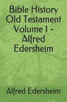 Bible History Old Testament Volume 1 - Alfred Edersheim